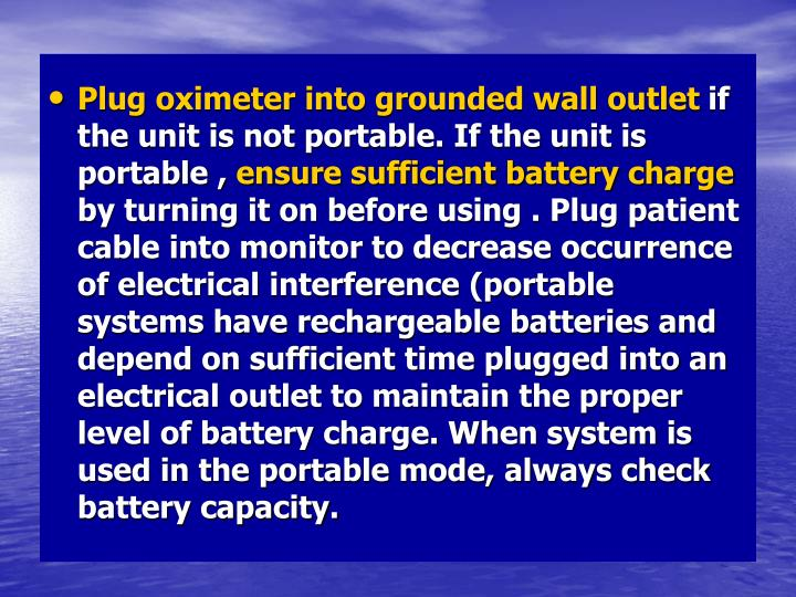 Plug oximeter into grounded wall outlet