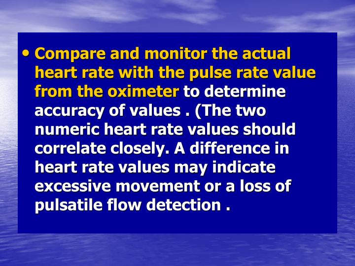 Compare and monitor the actual heart rate with the pulse rate value from the oximeter