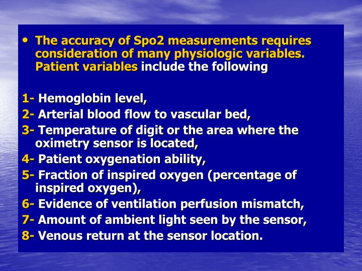 The accuracy of Spo2 measurements requires consideration of many physiologic variables. Patient variables
