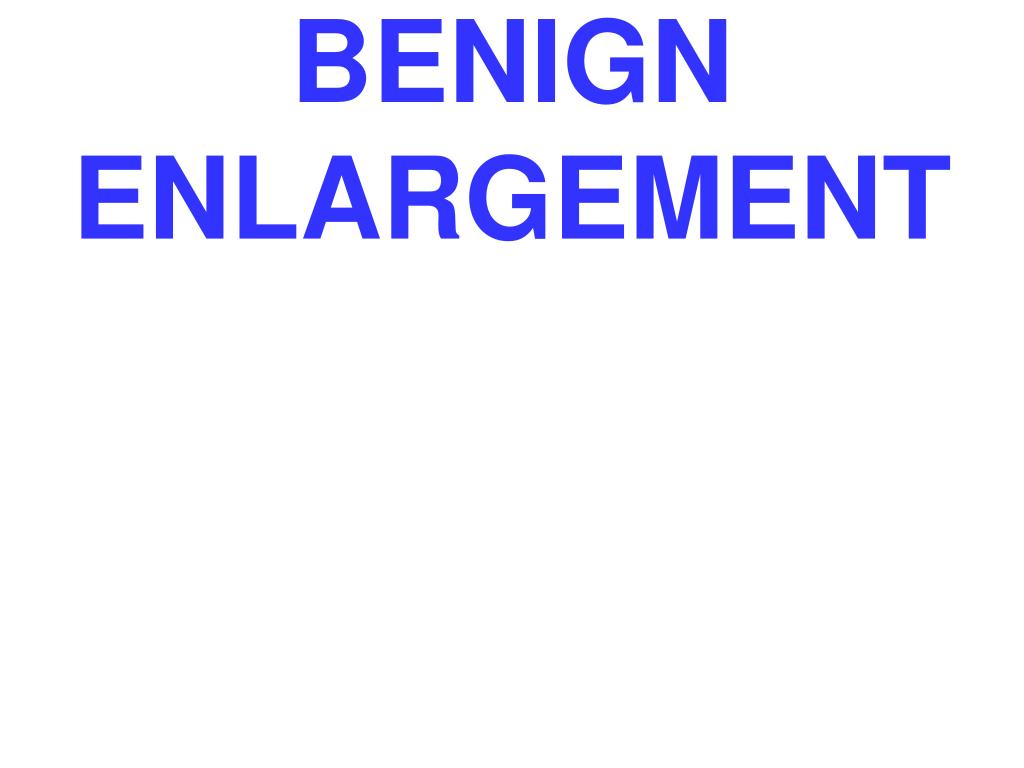BENIGN ENLARGEMENT
