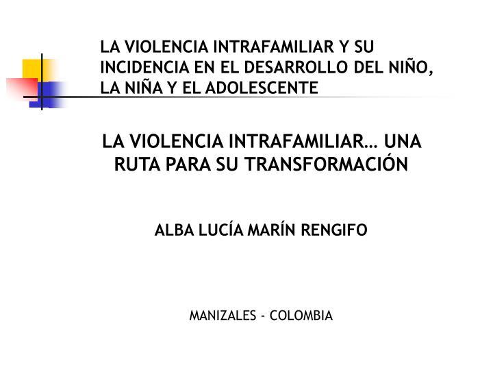 LA VIOLENCIA INTRAFAMILIAR Y SU INCIDENCIA EN EL DESARROLLO DEL NIÑO, LA NIÑA Y EL ADOLESCENTE