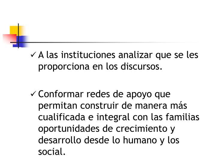 A las instituciones analizar que se les proporciona en los discursos.