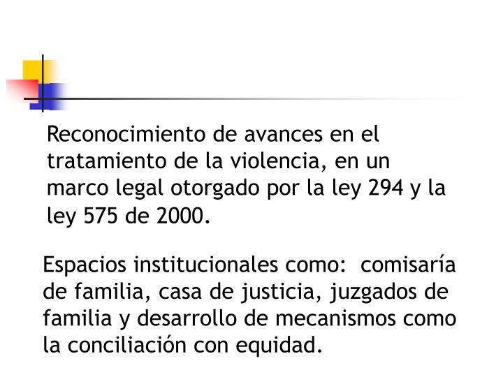 Reconocimiento de avances en el tratamiento de la violencia, en un marco legal otorgado por la ley 294 y la ley 575 de 2000