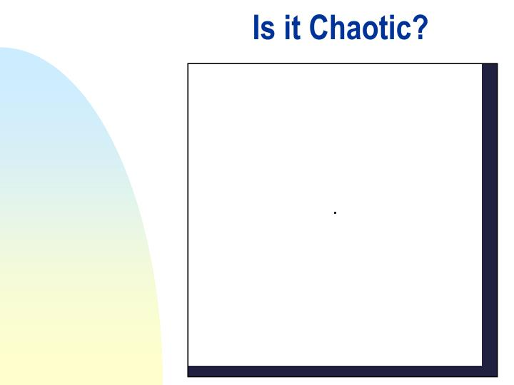 Is it Chaotic?