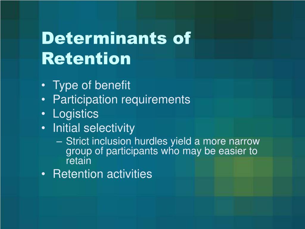 Determinants of Retention