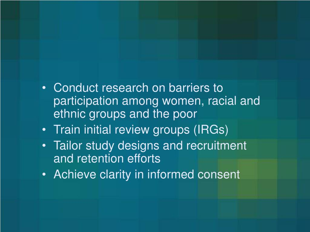 Conduct research on barriers to participation among women, racial and ethnic groups and the poor