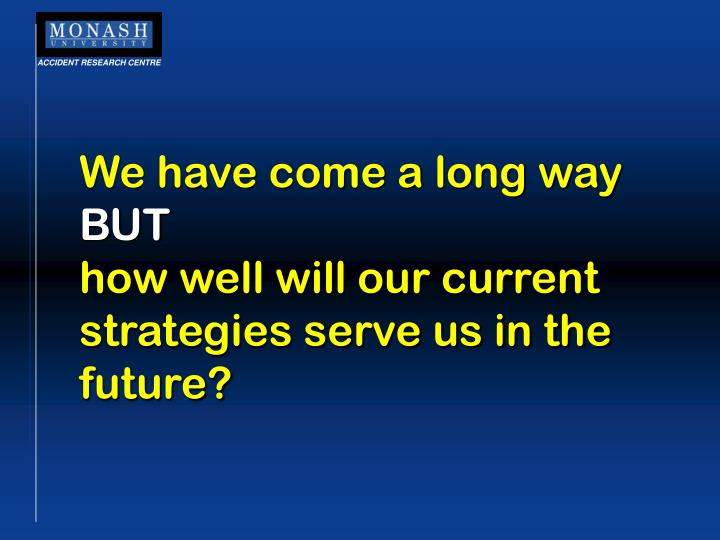 We have come a long way but how well will our current strategies serve us in the future