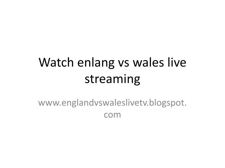 Watch enlang vs wales live streaming