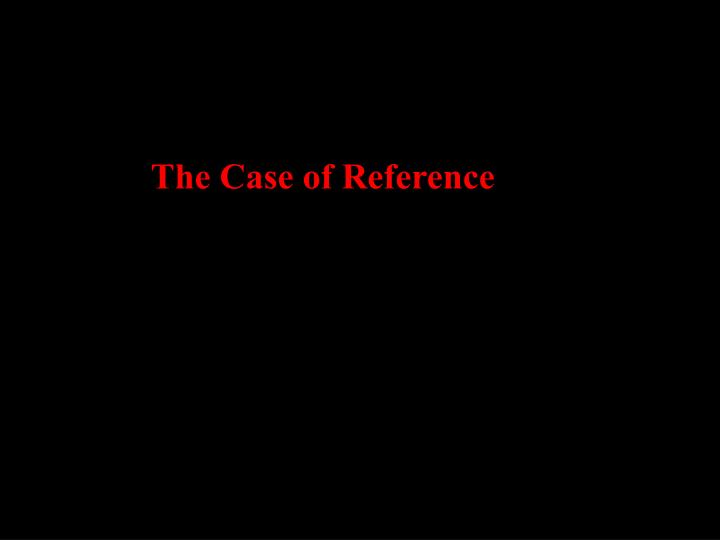 The Case of Reference