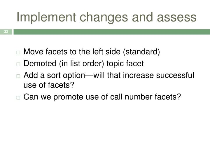 Implement changes and assess