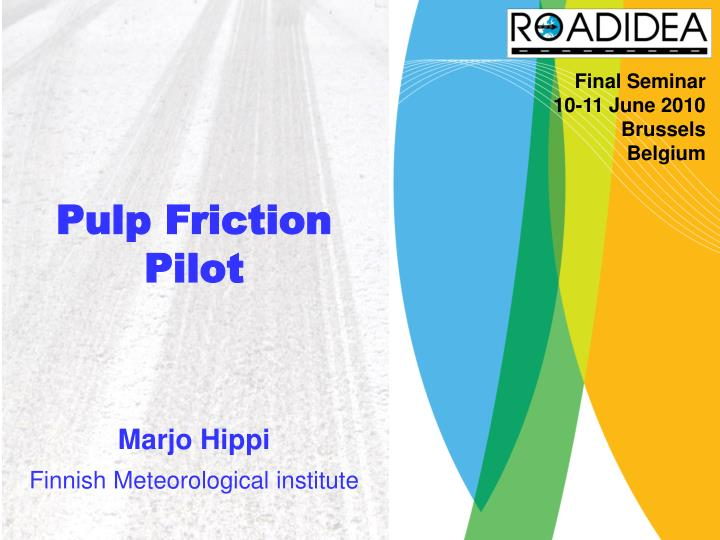 Pulp friction pilot marjo hippi finnish meteorological institute
