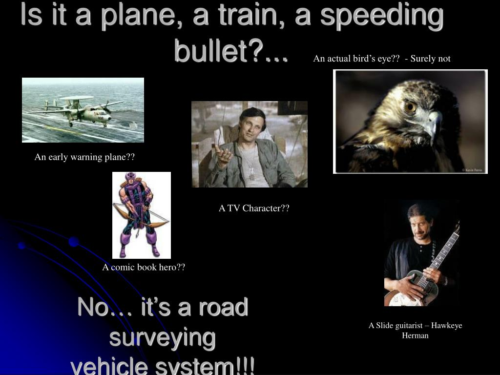 Is it a plane, a train, a speeding bullet?...