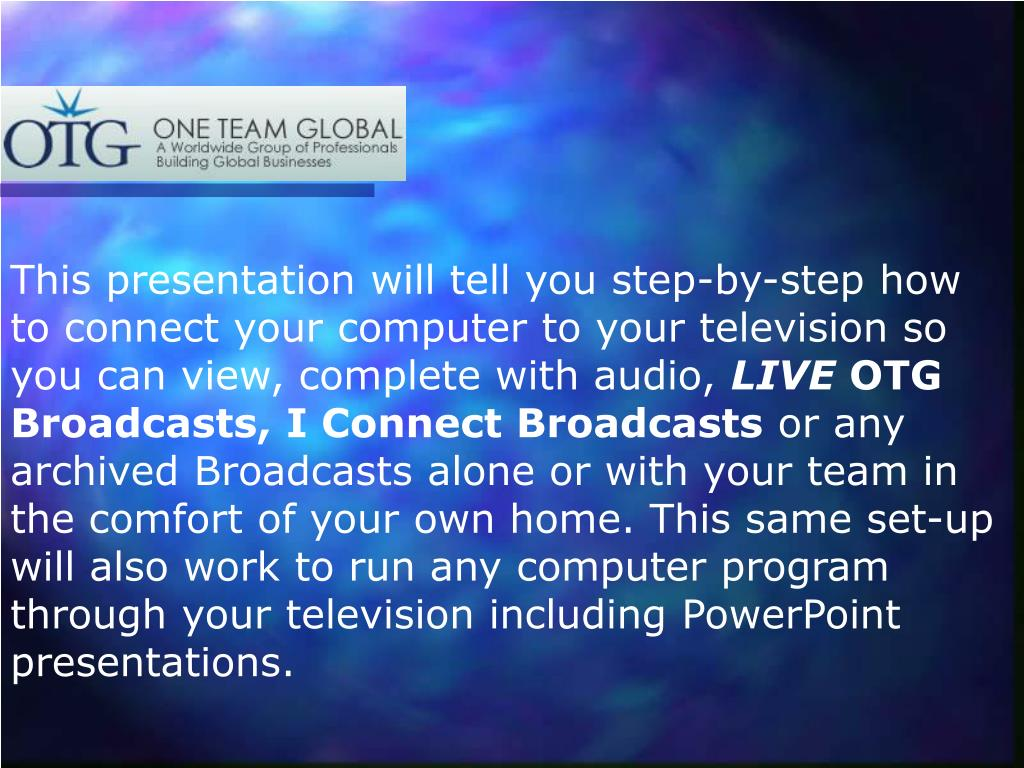 This presentation will tell you step-by-step how to connect your computer to your television so you can view, complete with audio,