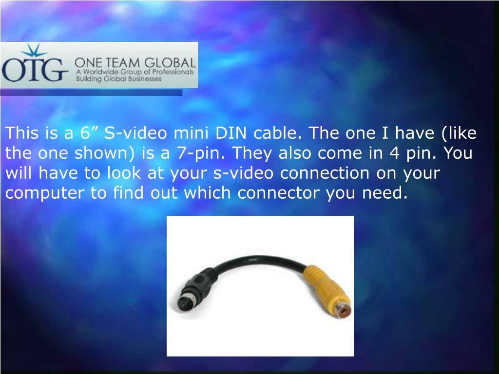 "This is a 6"" S-video mini DIN cable. The one I have (like the one shown) is a 7-pin. They also come in 4 pin. You will have to look at your s-video connection on your computer to find out which connector you need."