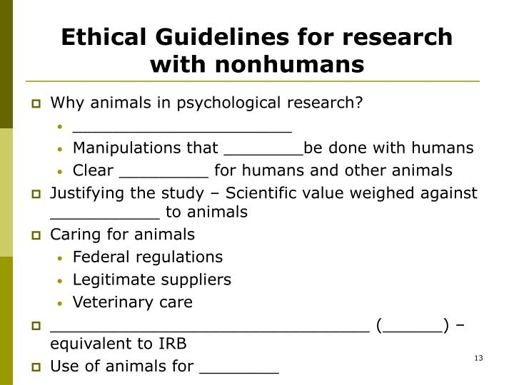 is it ethical to use animals in psychological research Psychological research, obedience and ethics animal research and the law only one of the organisms included in the list is not an animal: the e coli bacterium.