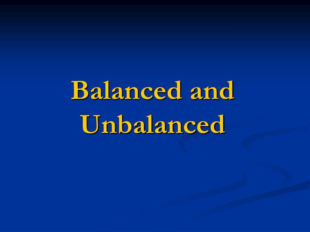 Balanced and Unbalanced