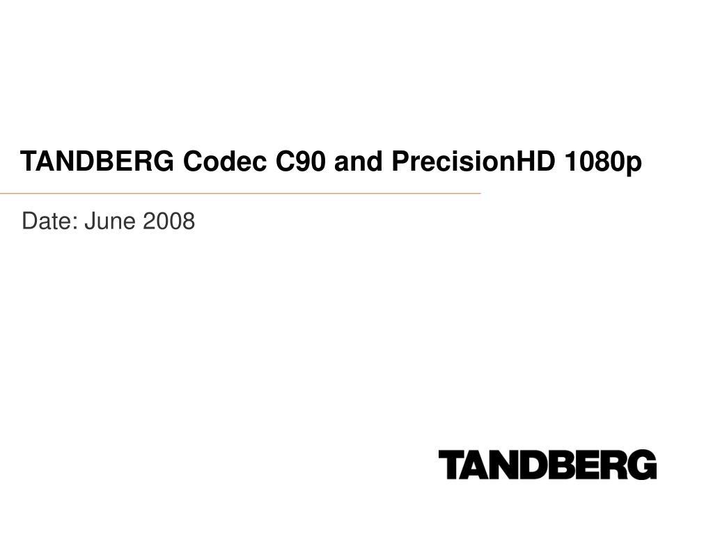 TANDBERG Codec C90 and PrecisionHD 1080p