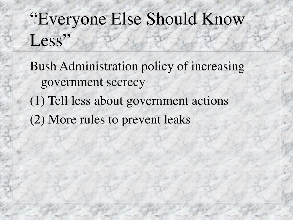 """Everyone Else Should Know Less"""