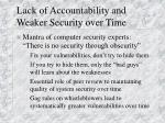 lack of accountability and weaker security over time