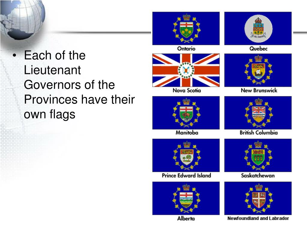 Each of the Lieutenant Governors of the Provinces have their own flags