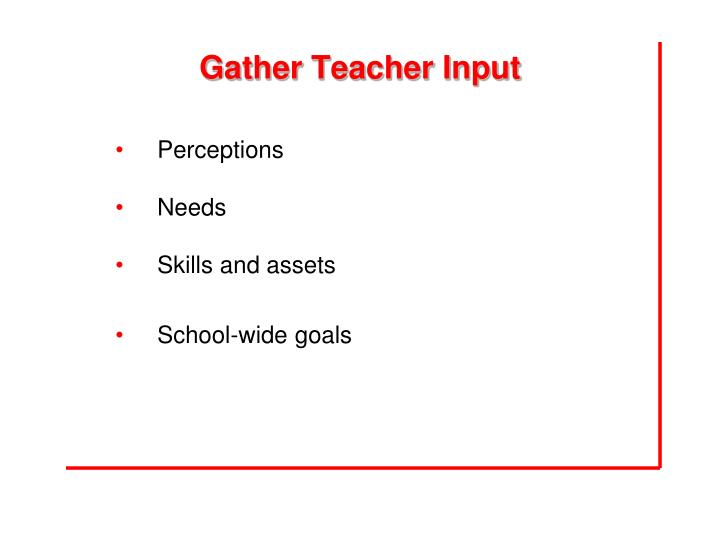 Gather Teacher Input