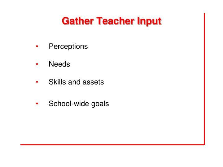 Gather Teacher Input