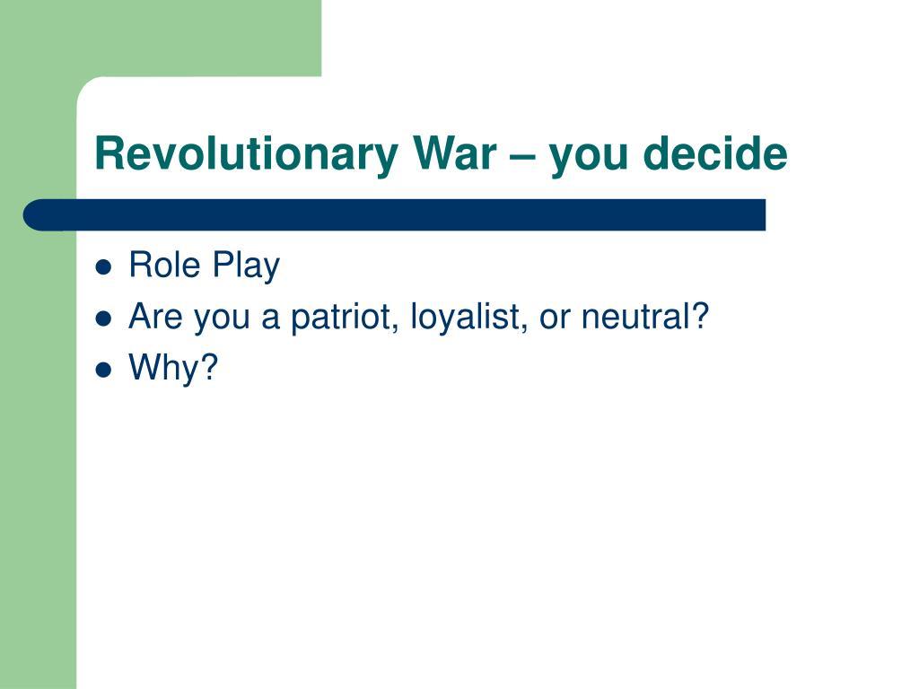 Revolutionary War – you decide
