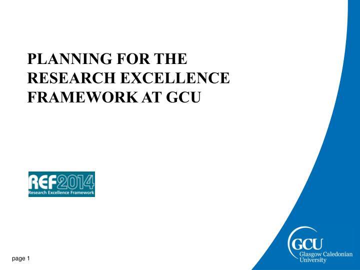 PLANNING FOR THE RESEARCH EXCELLENCE FRAMEWORK AT GCU