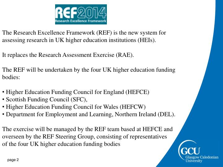 The Research Excellence Framework (REF) is the new system for assessing research in UK higher educat...