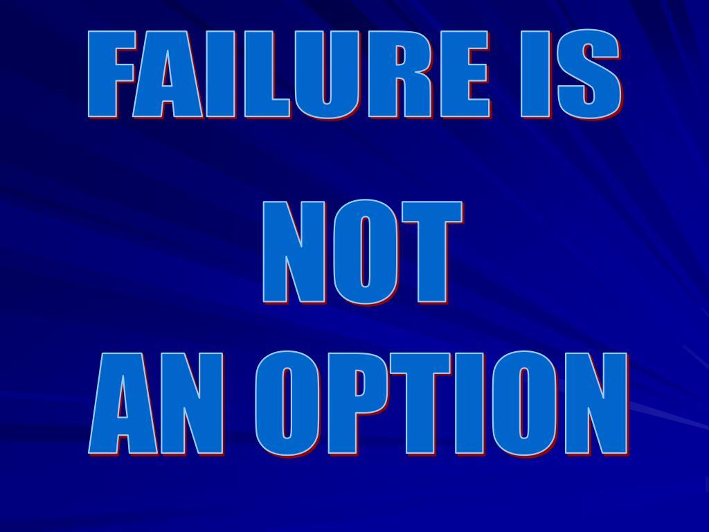 FAILURE IS