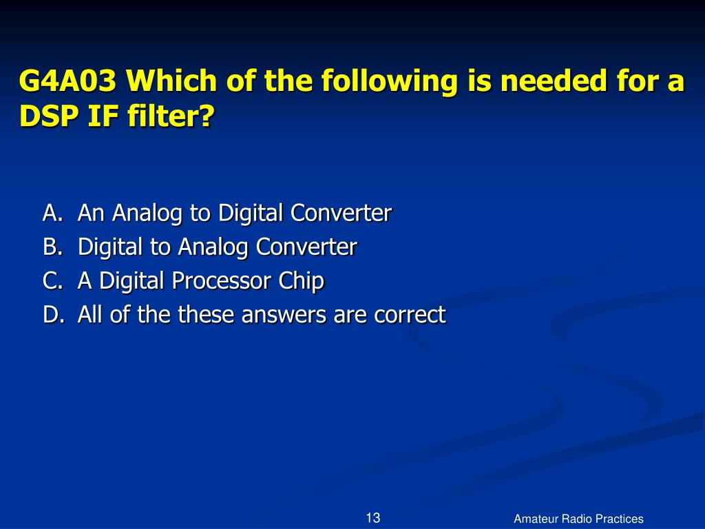 G4A03 Which of the following is needed for a DSP IF filter?