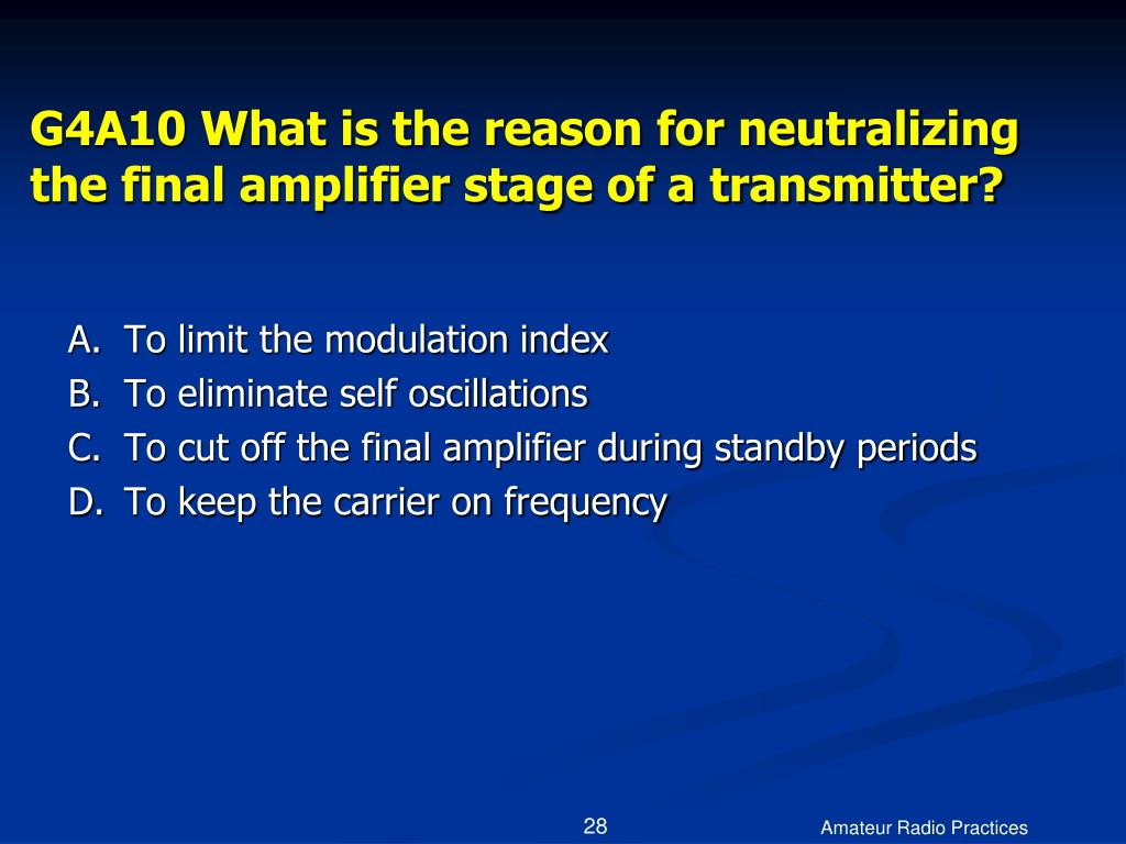 G4A10 What is the reason for neutralizing the final amplifier stage of a transmitter?