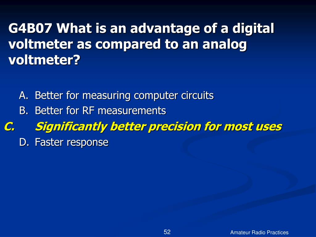 G4B07 What is an advantage of a digital voltmeter as compared to an analog voltmeter?