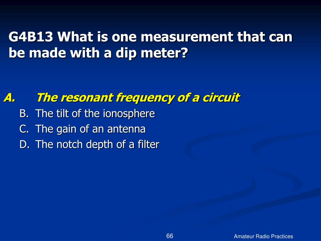 G4B13 What is one measurement that can be made with a dip meter?