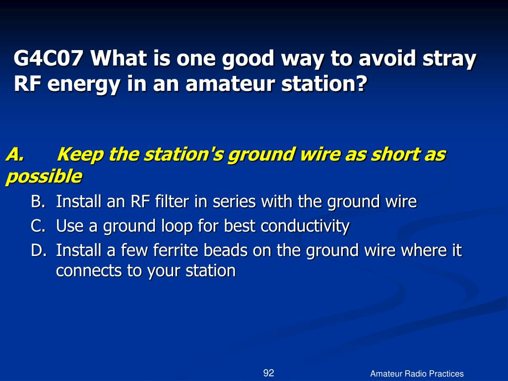 G4C07 What is one good way to avoid stray RF energy in an amateur station?