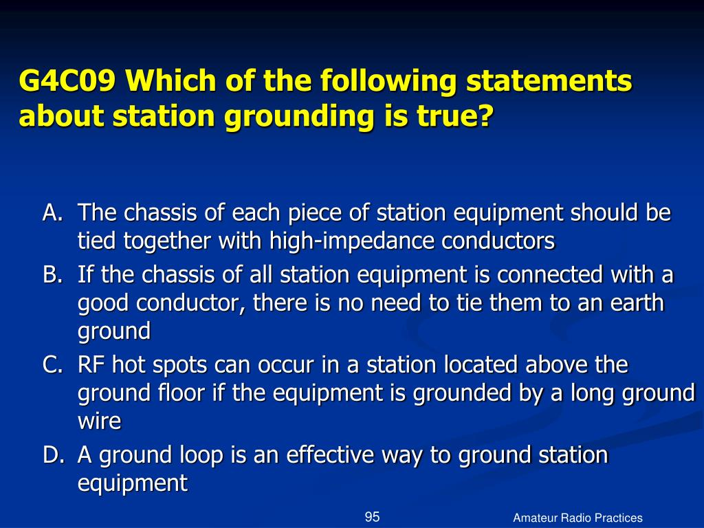 G4C09 Which of the following statements about station grounding is true?