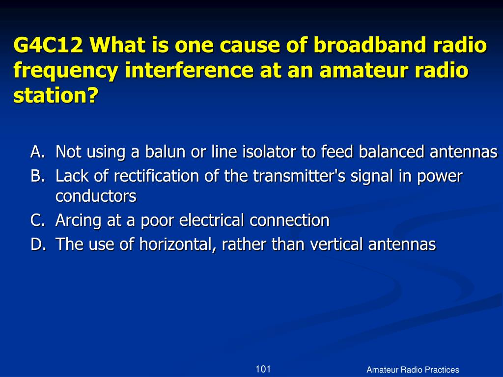 G4C12 What is one cause of broadband radio frequency interference at an amateur radio station?