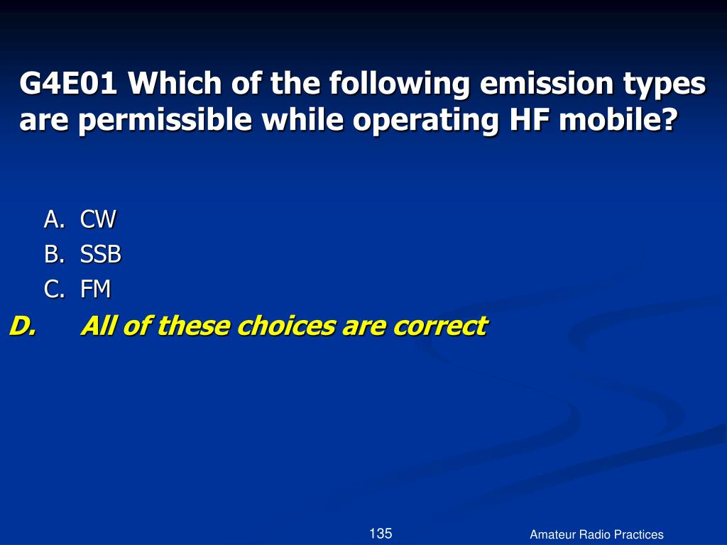 G4E01 Which of the following emission types are permissible while operating HF mobile?