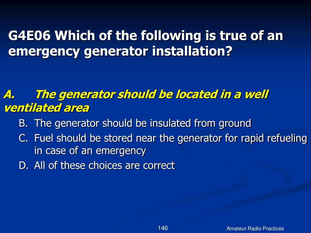 G4E06 Which of the following is true of an emergency generator installation?
