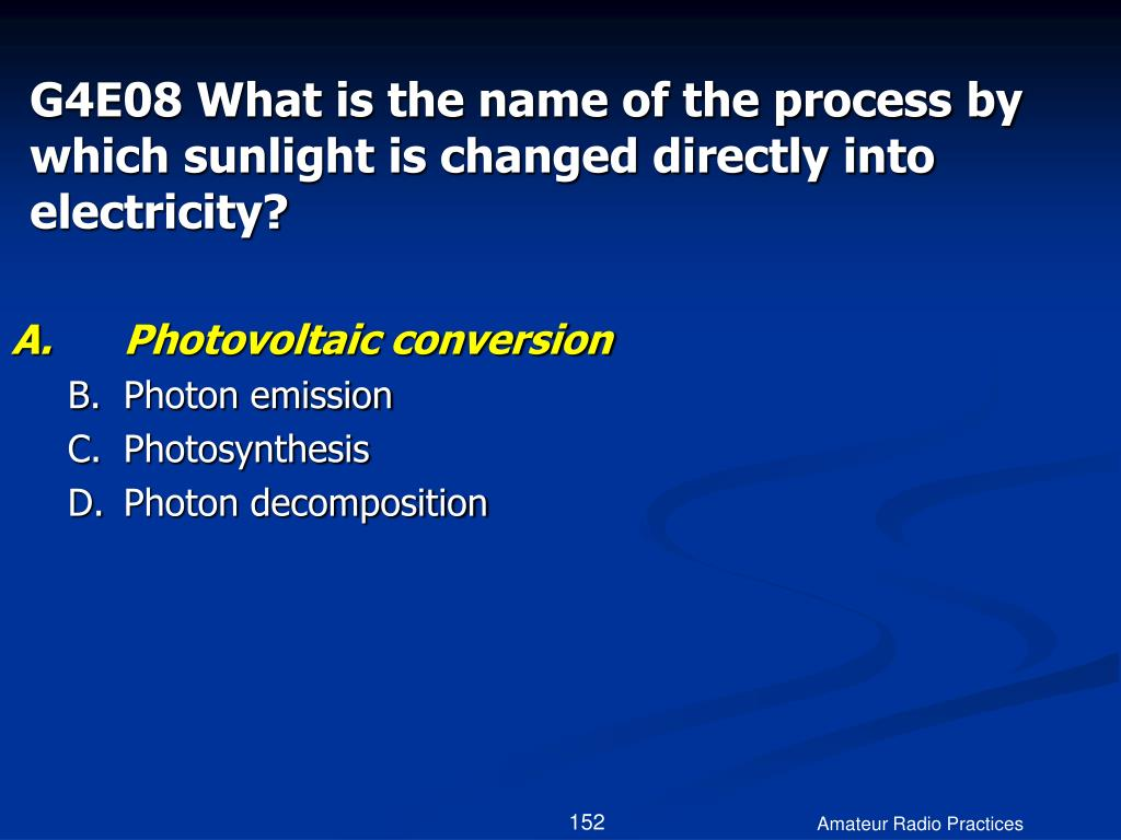 G4E08 What is the name of the process by which sunlight is changed directly into electricity?