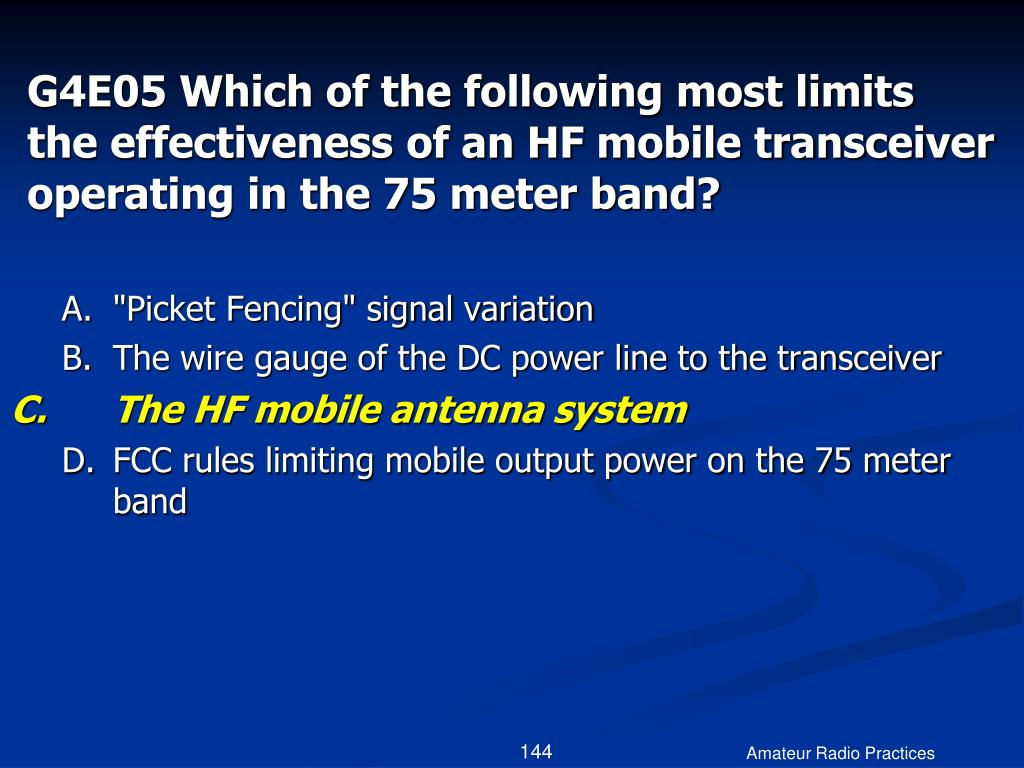 G4E05 Which of the following most limits the effectiveness of an HF mobile transceiver operating in the 75 meter band?