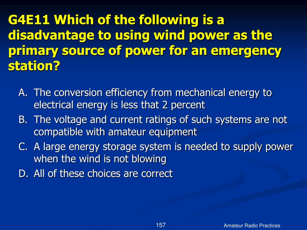 G4E11 Which of the following is a disadvantage to using wind power as the primary source of power for an emergency station?