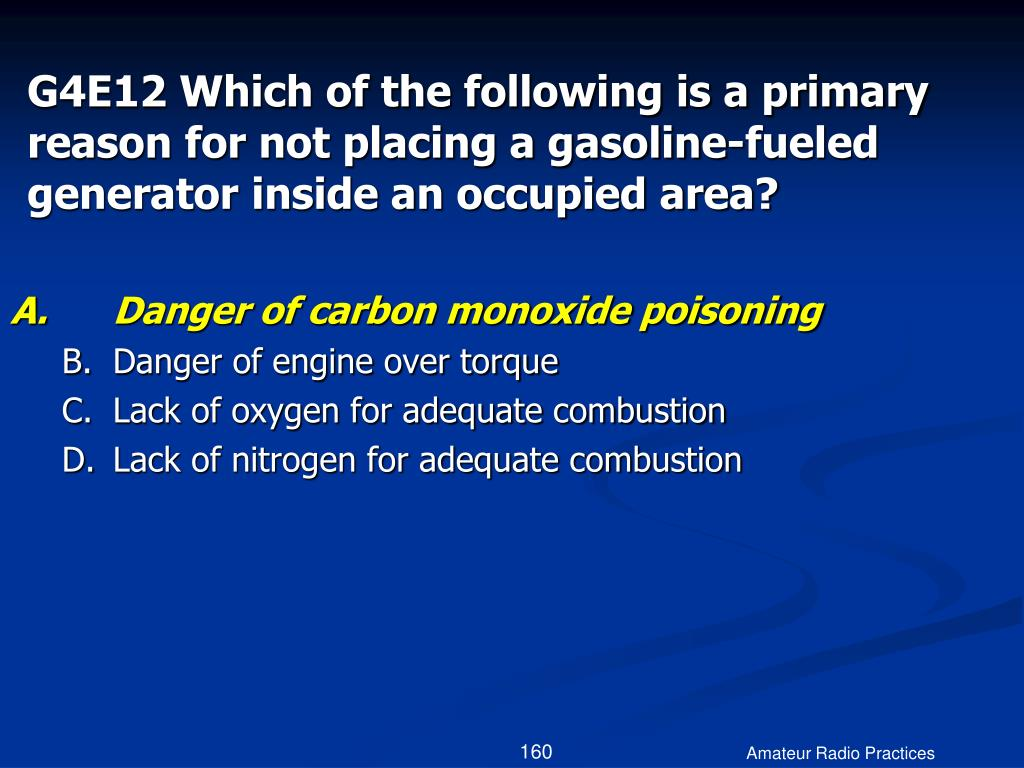 G4E12 Which of the following is a primary reason for not placing a gasoline-fueled generator inside an occupied area?