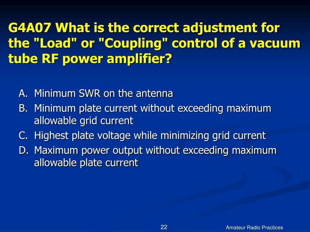 "G4A07 What is the correct adjustment for the ""Load"" or ""Coupling"" control of a vacuum tube RF power amplifier?"