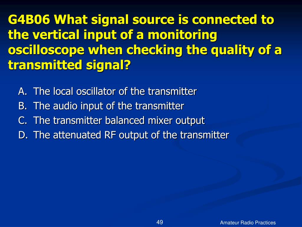 G4B06 What signal source is connected to the vertical input of a monitoring oscilloscope when checking the quality of a transmitted signal?
