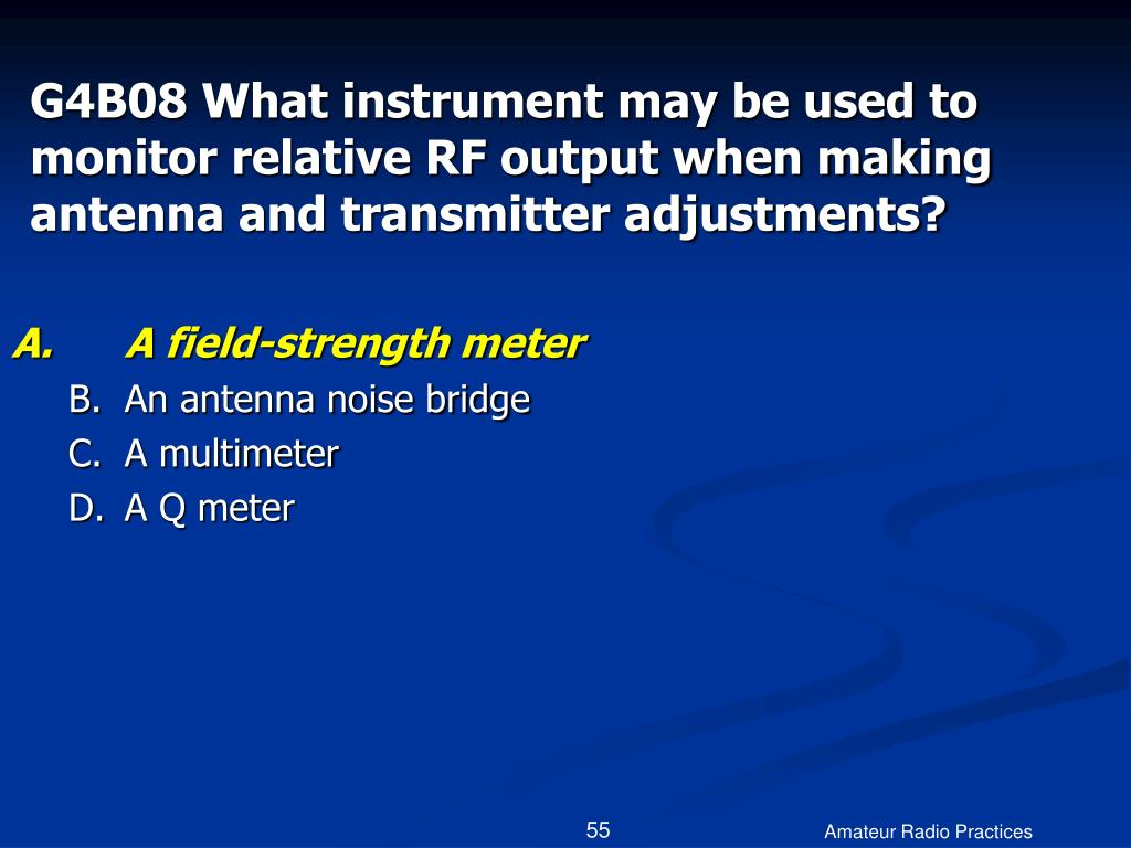 G4B08 What instrument may be used to monitor relative RF output when making antenna and transmitter adjustments?