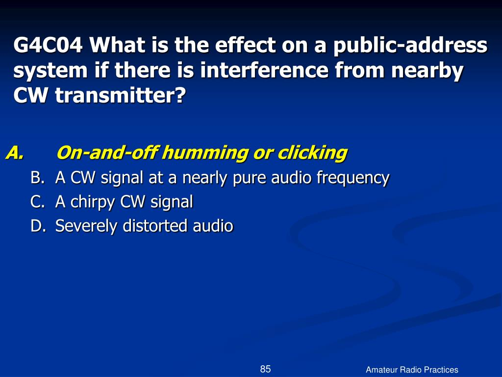 G4C04 What is the effect on a public-address system if there is interference from nearby CW transmitter?
