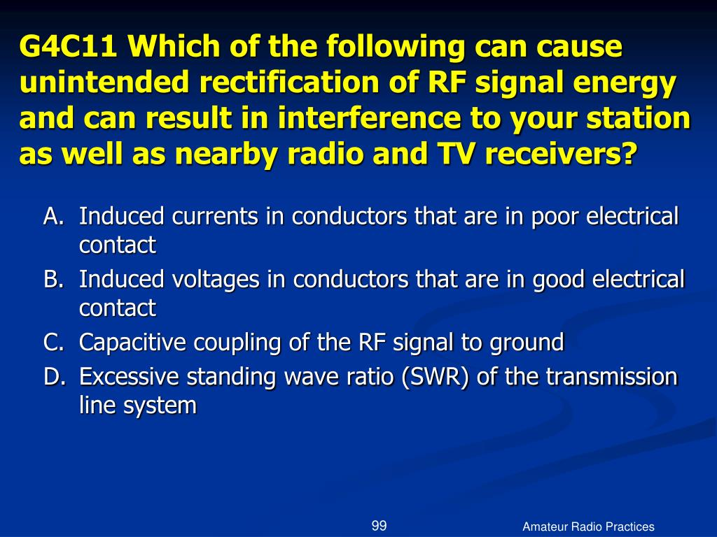 G4C11 Which of the following can cause unintended rectification of RF signal energy and can result in interference to your station as well as nearby radio and TV receivers?