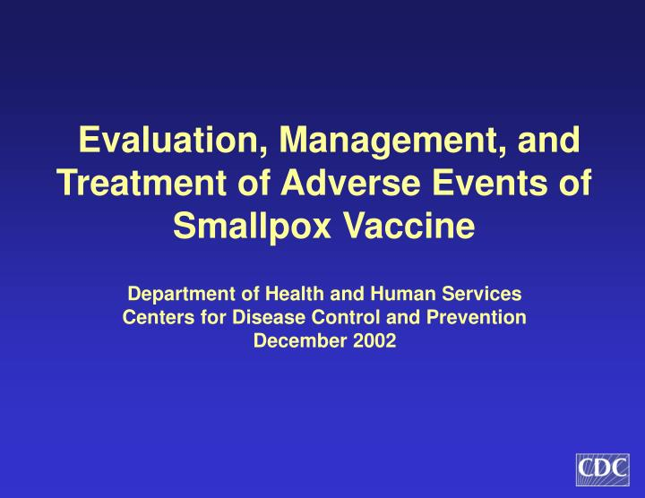 Evaluation management and treatment of adverse events of smallpox vaccine