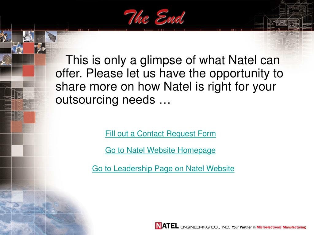 This is only a glimpse of what Natel can offer. Please let us have the opportunity to share more on how Natel is right for your outsourcing needs …